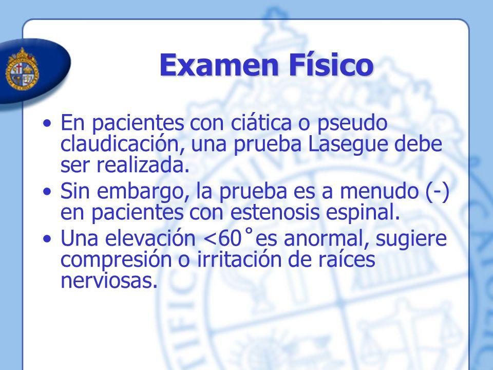 Examen Físico En pacientes con ciática o pseudo claudicación, una prueba Lasegue debe ser realizada.