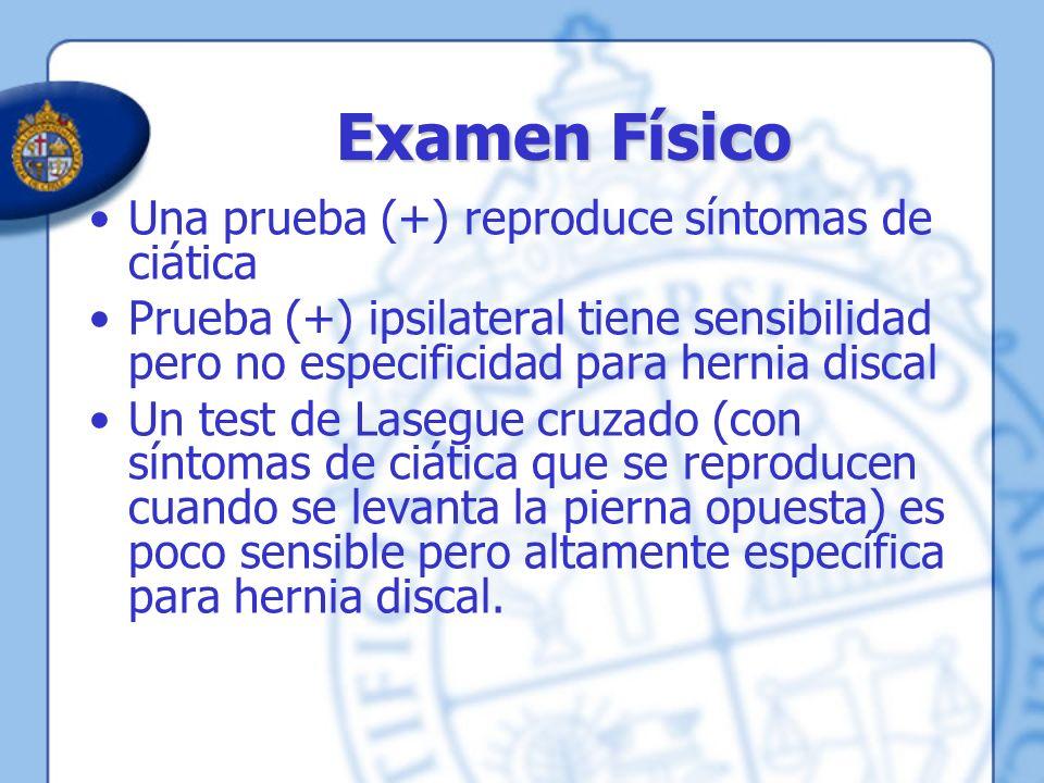 Examen Físico Una prueba (+) reproduce síntomas de ciática