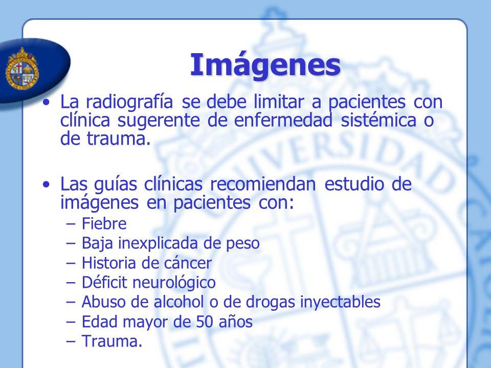 Imágenes La radiografía se debe limitar a pacientes con clínica sugerente de enfermedad sistémica o de trauma.