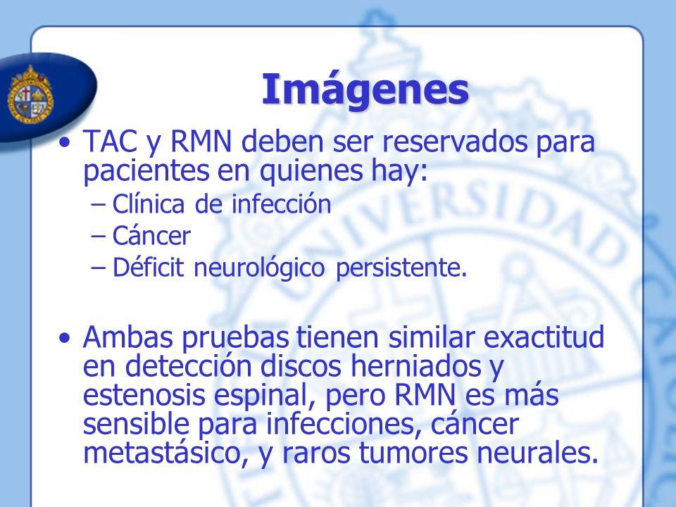 Imágenes TAC y RMN deben ser reservados para pacientes en quienes hay: