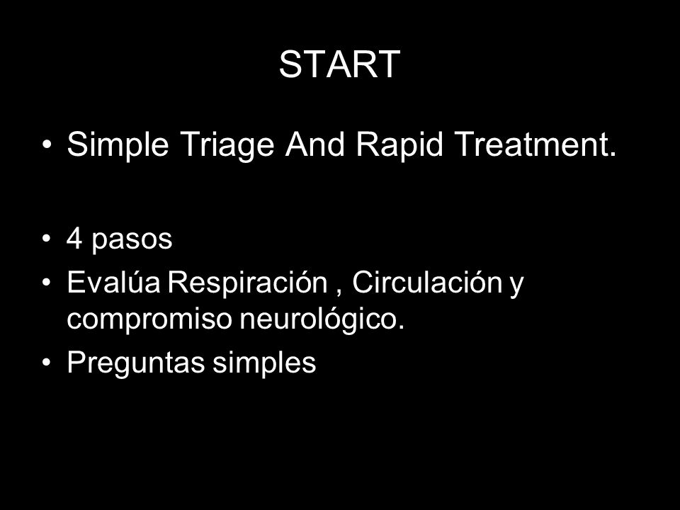 START Simple Triage And Rapid Treatment. 4 pasos