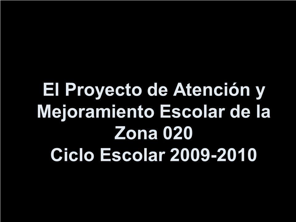El Proyecto de Atención y Mejoramiento Escolar de la Zona 020 Ciclo Escolar 2009-2010
