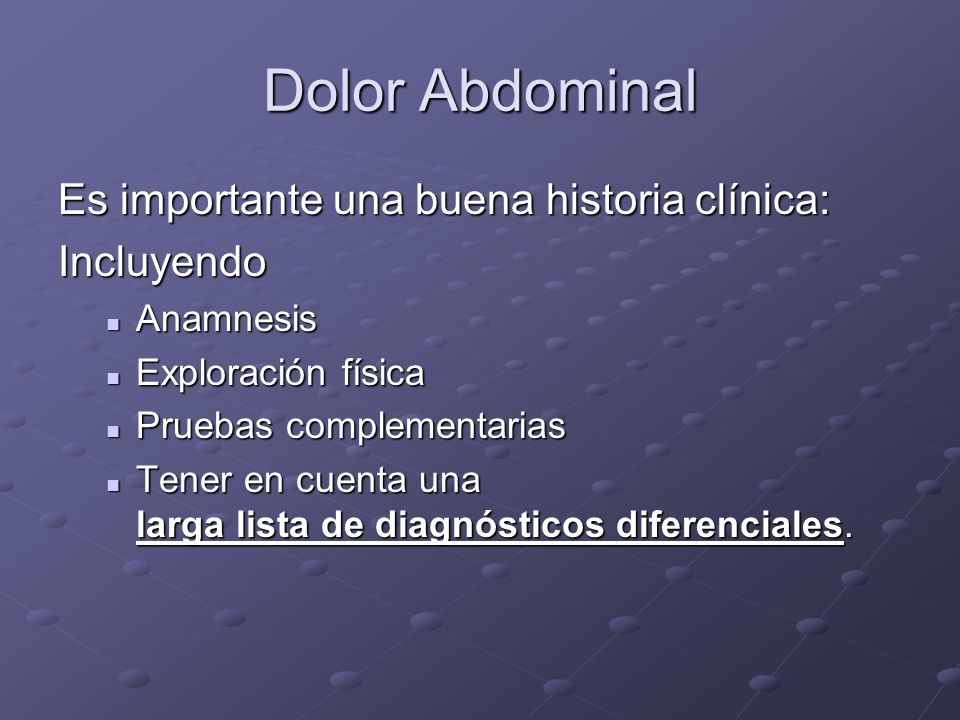 Dolor Abdominal Es importante una buena historia clínica: Incluyendo