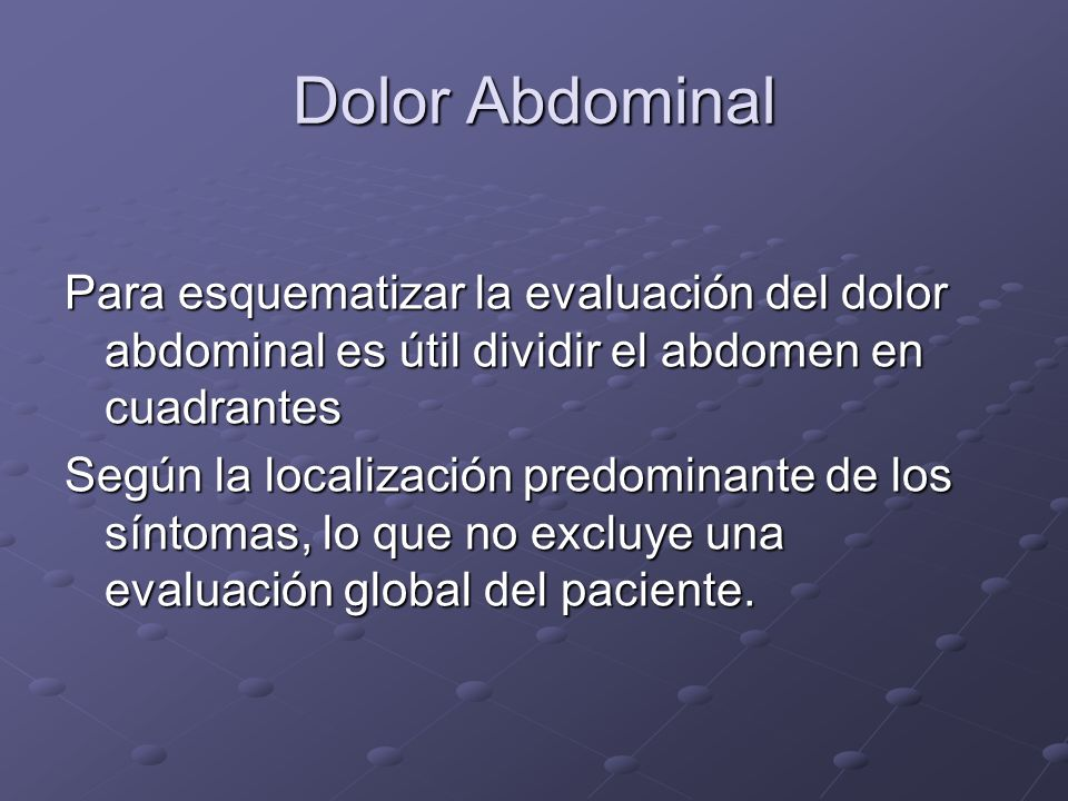 Dolor Abdominal Para esquematizar la evaluación del dolor abdominal es útil dividir el abdomen en cuadrantes.