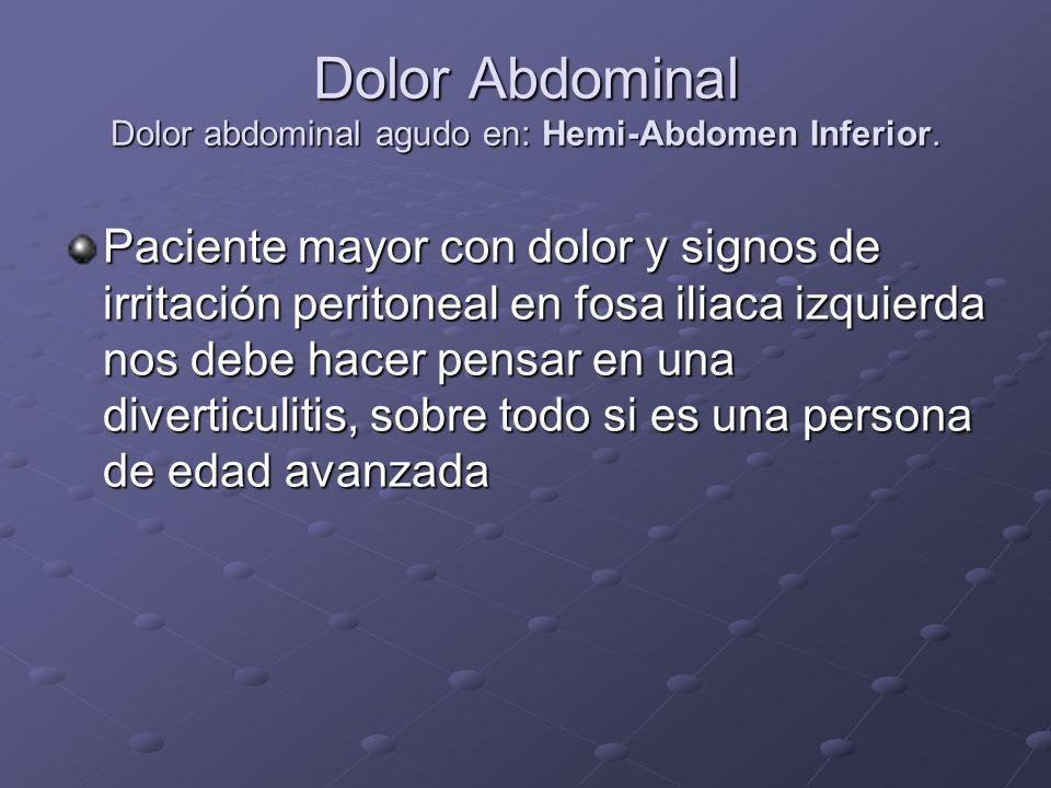 Dolor Abdominal Dolor abdominal agudo en: Hemi-Abdomen Inferior.