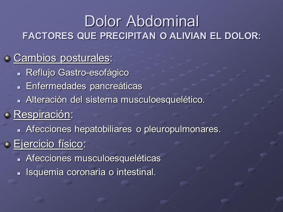 Dolor Abdominal FACTORES QUE PRECIPITAN O ALIVIAN EL DOLOR: