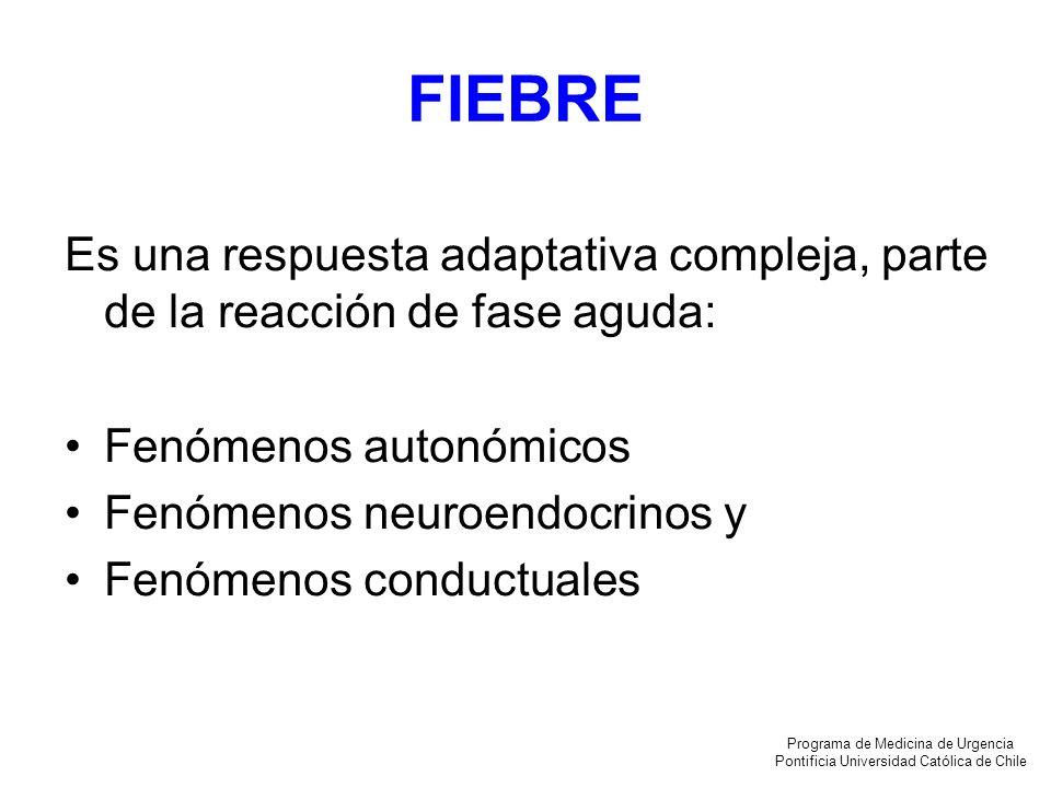 FIEBRE Es una respuesta adaptativa compleja, parte de la reacción de fase aguda: Fenómenos autonómicos.