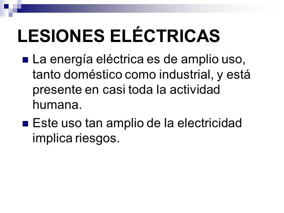 LESIONES ELÉCTRICASLa energía eléctrica es de amplio uso, tanto doméstico como industrial, y está presente en casi toda la actividad humana.