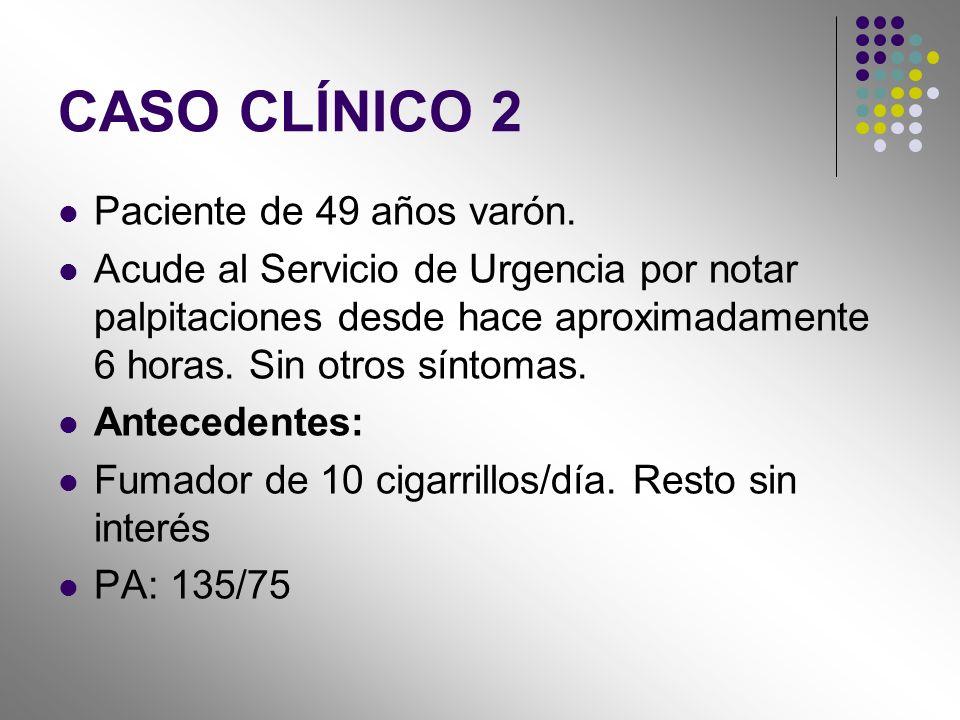 CASO CLÍNICO 2 Paciente de 49 años varón.