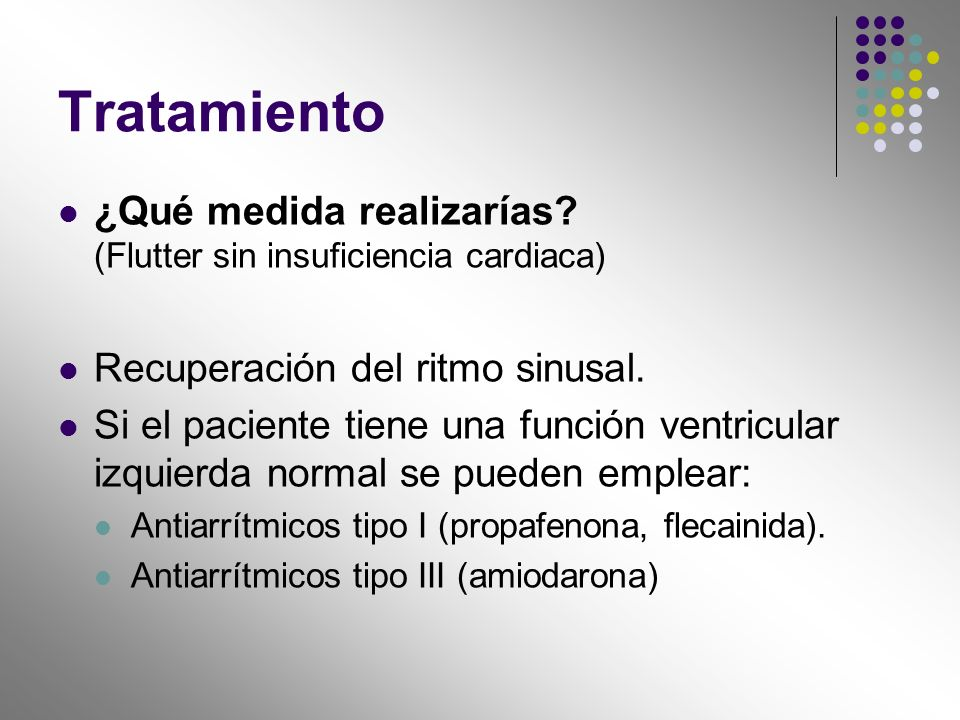 Tratamiento ¿Qué medida realizarías (Flutter sin insuficiencia cardiaca) Recuperación del ritmo sinusal.
