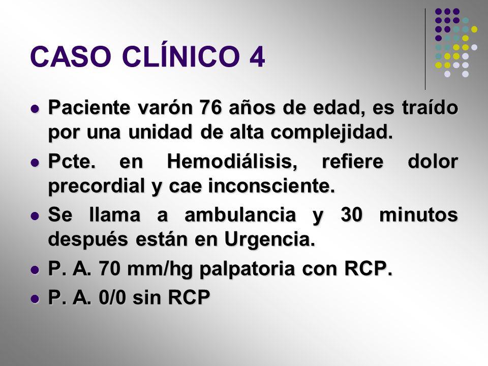 CASO CLÍNICO 4 Paciente varón 76 años de edad, es traído por una unidad de alta complejidad.
