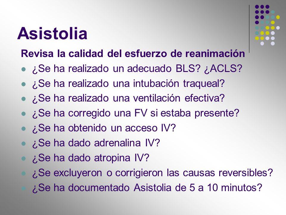 Asistolia Revisa la calidad del esfuerzo de reanimación