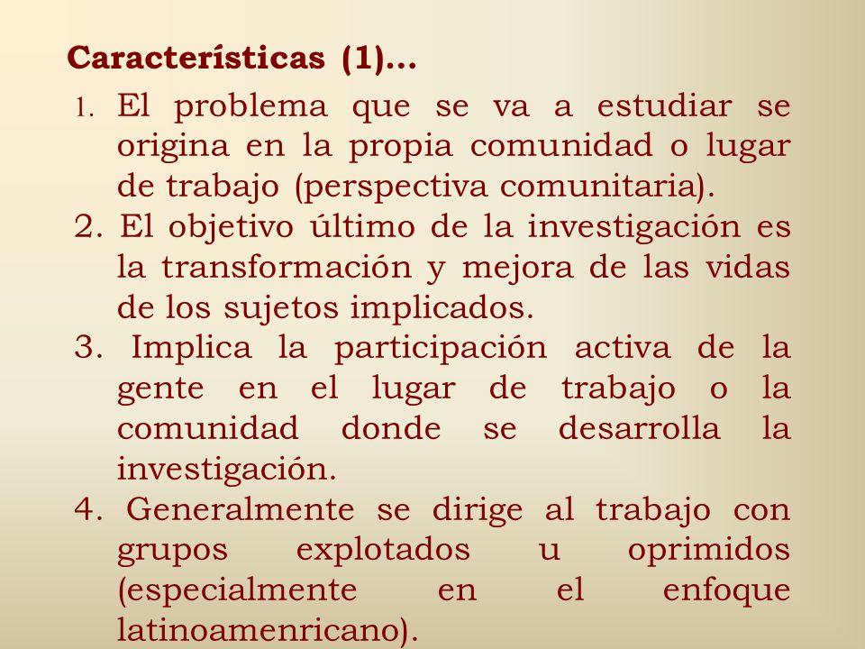 Características (1)… 1. El problema que se va a estudiar se origina en la propia comunidad o lugar de trabajo (perspectiva comunitaria).