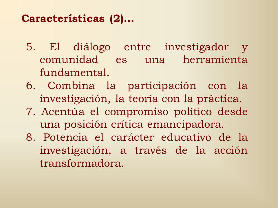 Características (2)… 5. El diálogo entre investigador y comunidad es una herramienta fundamental.
