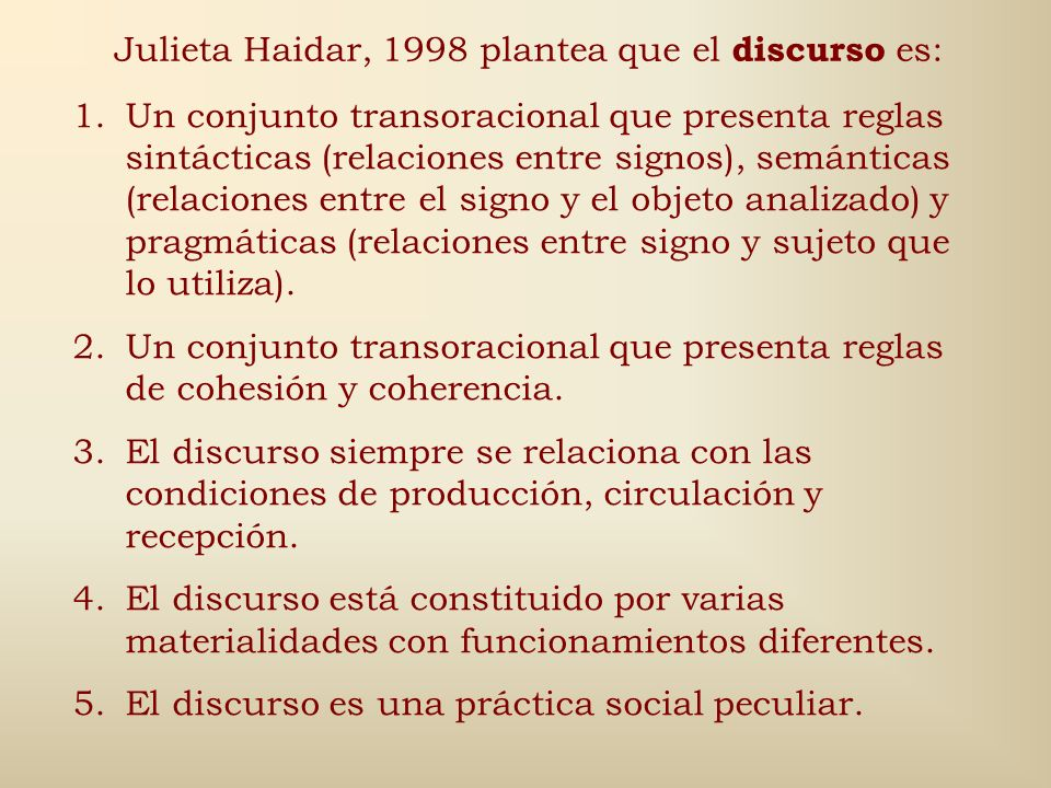 Julieta Haidar, 1998 plantea que el discurso es: