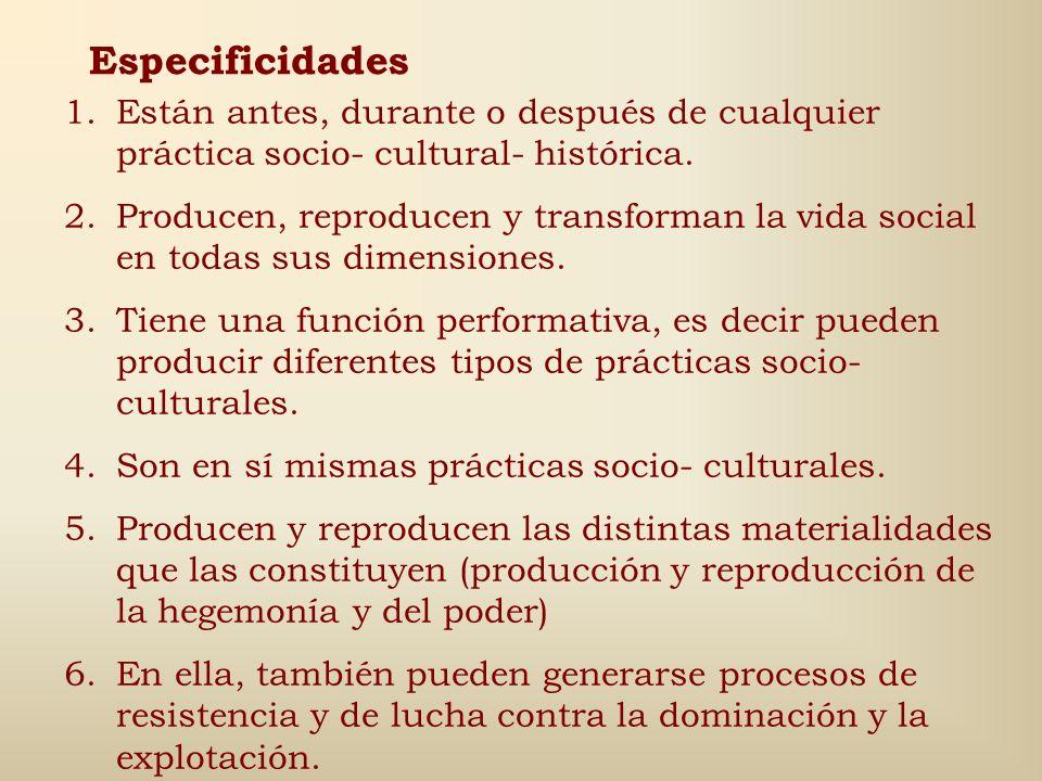 Especificidades Están antes, durante o después de cualquier práctica socio- cultural- histórica.