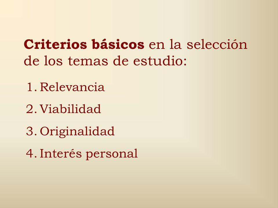 Criterios básicos en la selección de los temas de estudio: