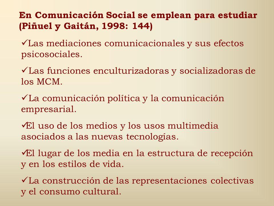 En Comunicación Social se emplean para estudiar (Piñuel y Gaitán, 1998: 144)