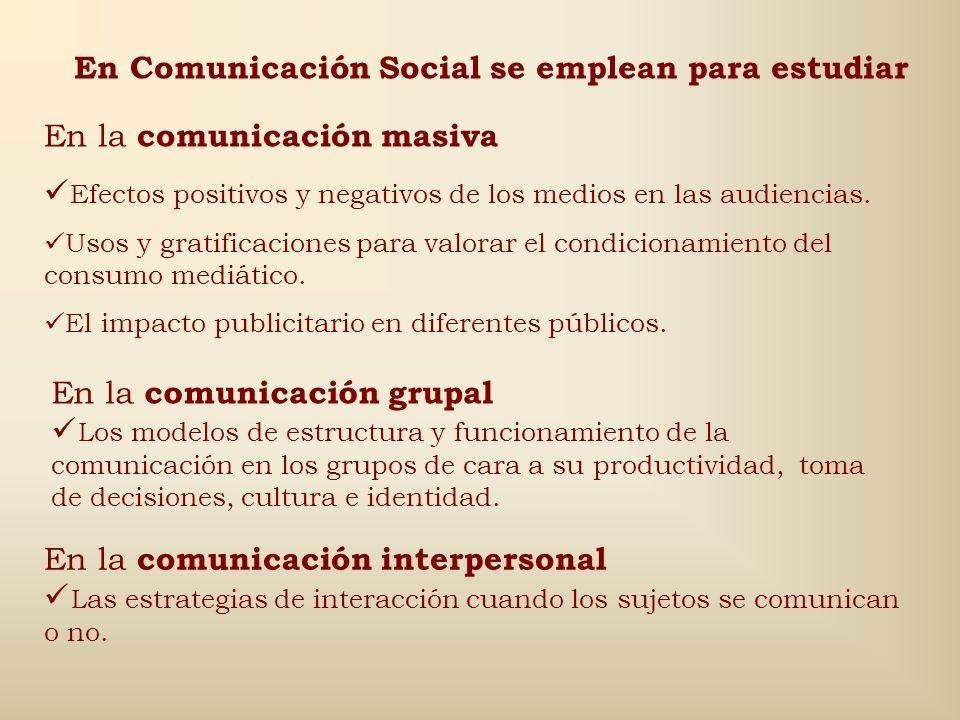 En Comunicación Social se emplean para estudiar