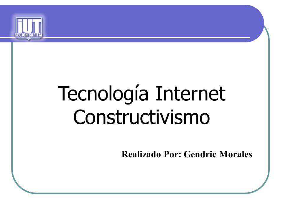 Tecnología Internet Constructivismo iUT Realizado Por: Gendric Morales