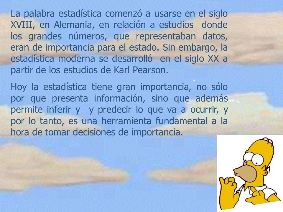 La palabra estadística comenzó a usarse en el siglo XVIII, en Alemania, en relación a estudios donde los grandes números, que representaban datos, eran de importancia para el estado. Sin embargo, la estadística moderna se desarrolló en el siglo XX a partir de los estudios de Karl Pearson.