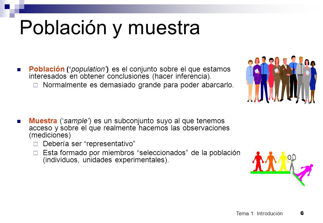 Población y muestraPoblación ('population') es el conjunto sobre el que estamos interesados en obtener conclusiones (hacer inferencia).