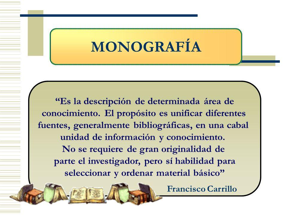MONOGRAFÍA Es la descripción de determinada área de