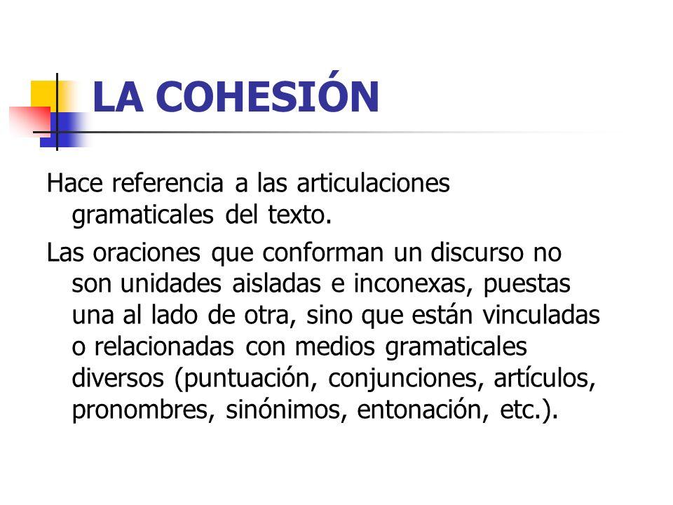 LA COHESIÓN Hace referencia a las articulaciones gramaticales del texto.