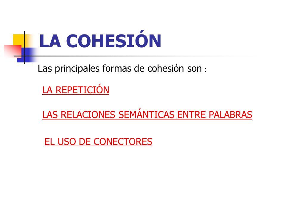 LA COHESIÓN Las principales formas de cohesión son : LA REPETICIÓN