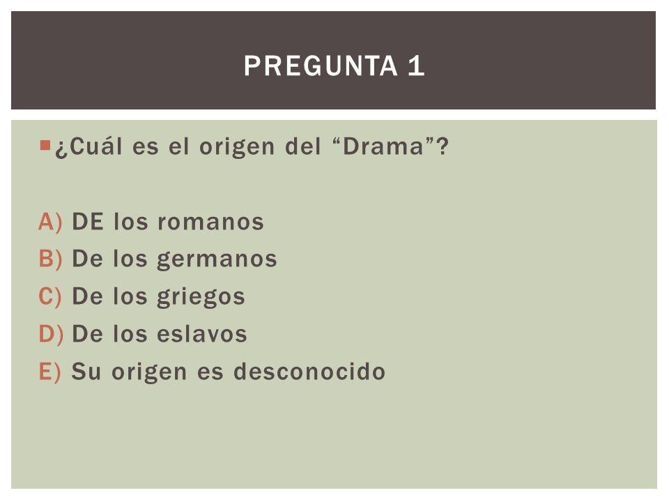 Pregunta 1 ¿Cuál es el origen del Drama DE los romanos