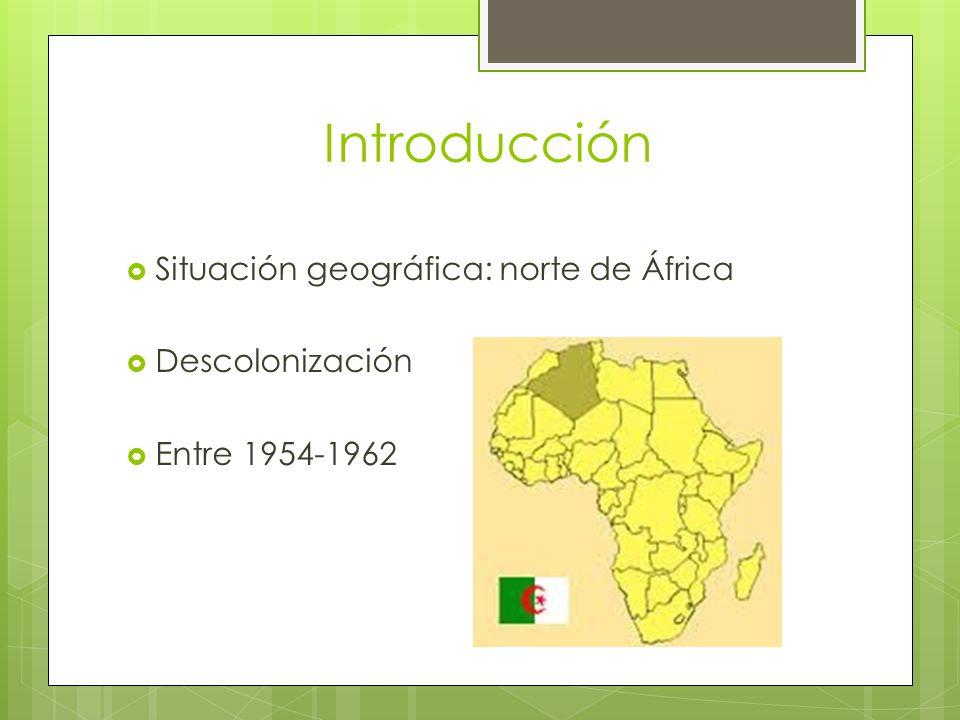 Introducción Situación geográfica: norte de África Descolonización