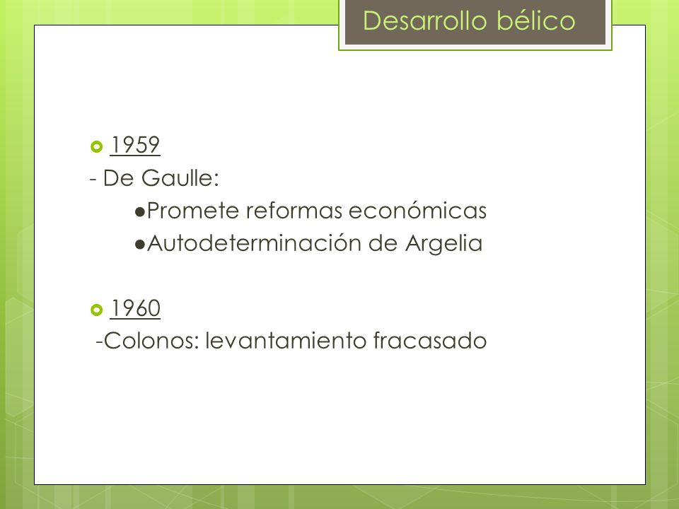 Desarrollo bélico 1959 - De Gaulle: ●Promete reformas económicas