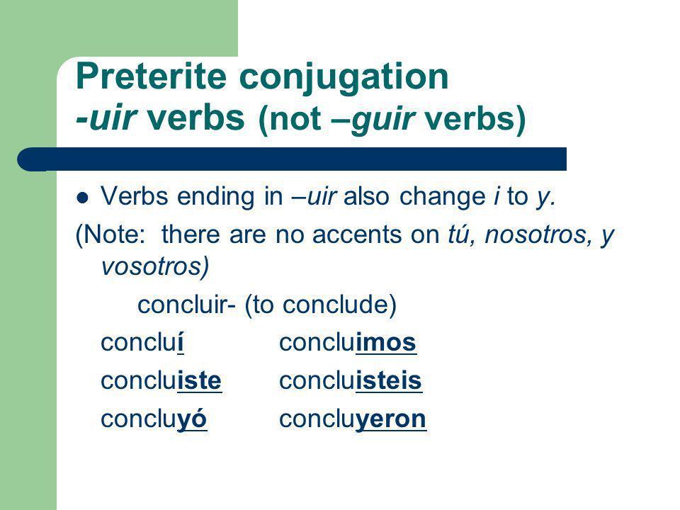 Preterite conjugation -uir verbs (not –guir verbs)