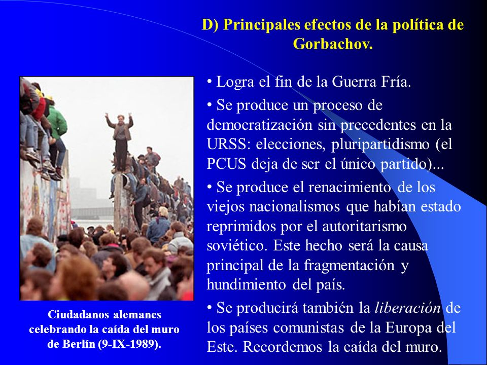 D) Principales efectos de la política de Gorbachov.