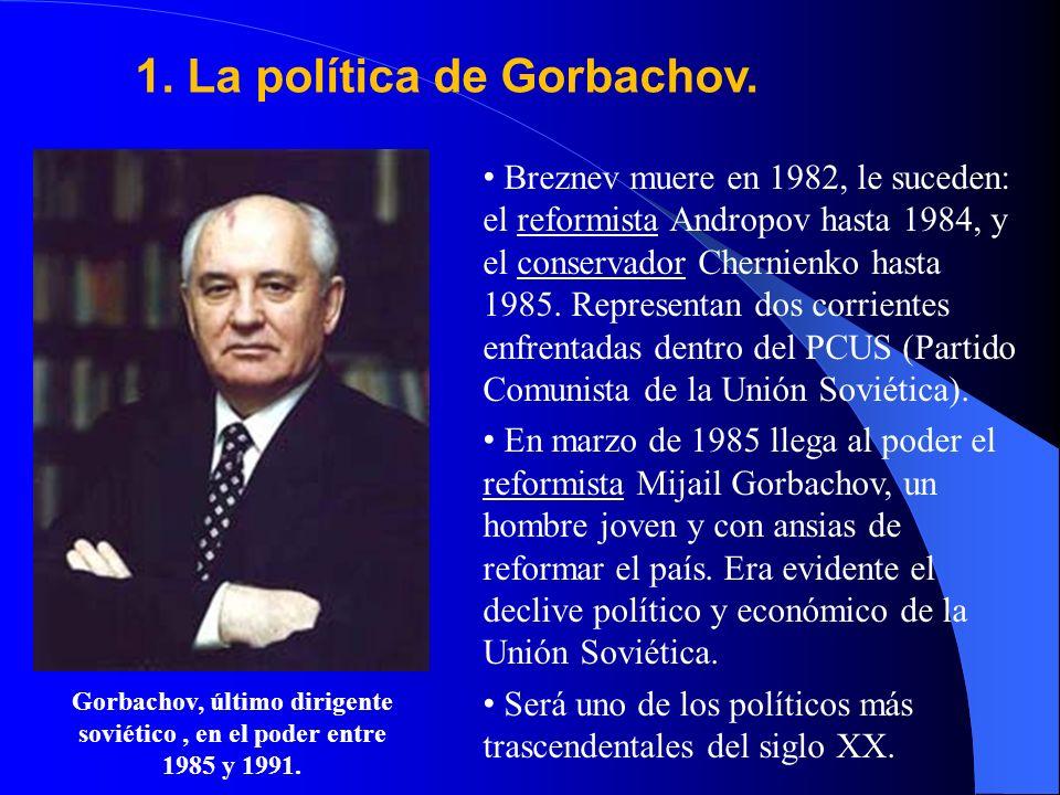 Gorbachov, último dirigente soviético , en el poder entre 1985 y 1991.
