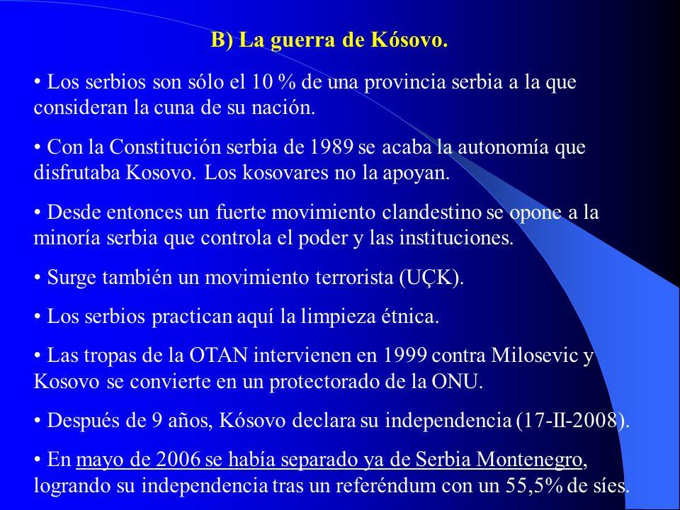 B) La guerra de Kósovo. Los serbios son sólo el 10 % de una provincia serbia a la que consideran la cuna de su nación.