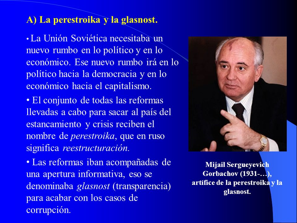 A) La perestroika y la glasnost.
