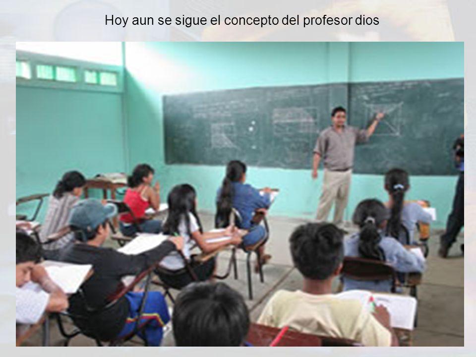 Hoy aun se sigue el concepto del profesor dios
