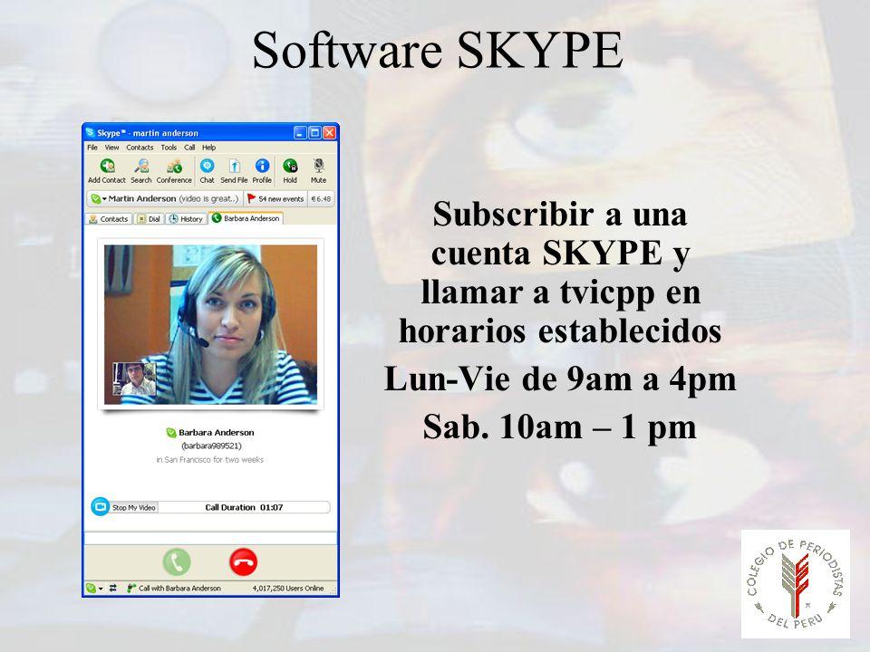 Software SKYPE Subscribir a una cuenta SKYPE y llamar a tvicpp en horarios establecidos. Lun-Vie de 9am a 4pm.