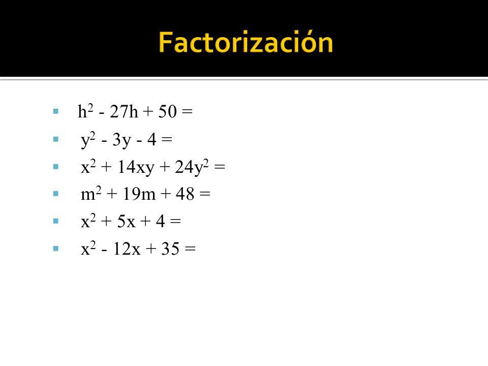 Factorización h2 - 27h + 50 = y2 - 3y - 4 = x2 + 14xy + 24y2 =