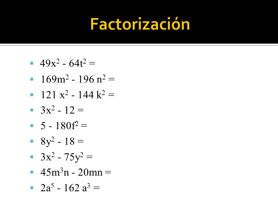 Factorización 49x2 - 64t2 = 169m2 - 196 n2 = 121 x2 - 144 k2 =