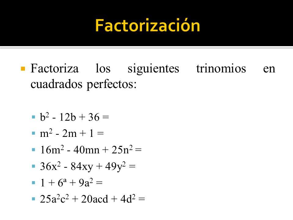 Factorización Factoriza los siguientes trinomios en cuadrados perfectos: b2 - 12b + 36 = m2 - 2m + 1 =