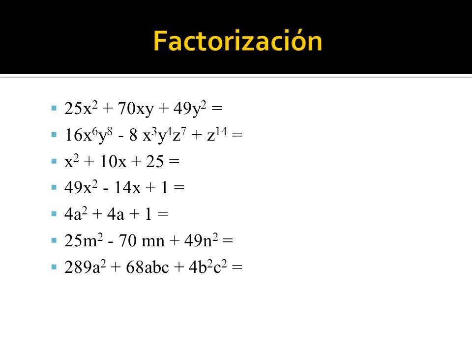 Factorización 25x2 + 70xy + 49y2 = 16x6y8 - 8 x3y4z7 + z14 =