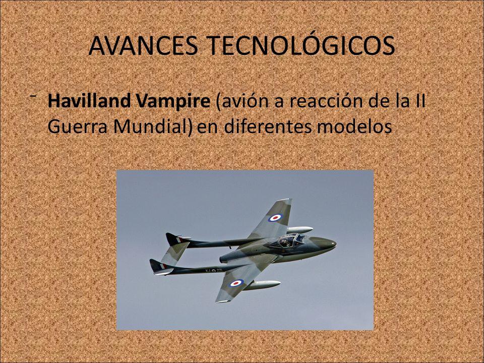 AVANCES TECNOLÓGICOSHavilland Vampire (avión a reacción de la II Guerra Mundial) en diferentes modelos.