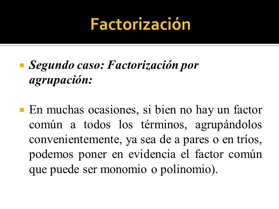 Factorización Segundo caso: Factorización por agrupación: