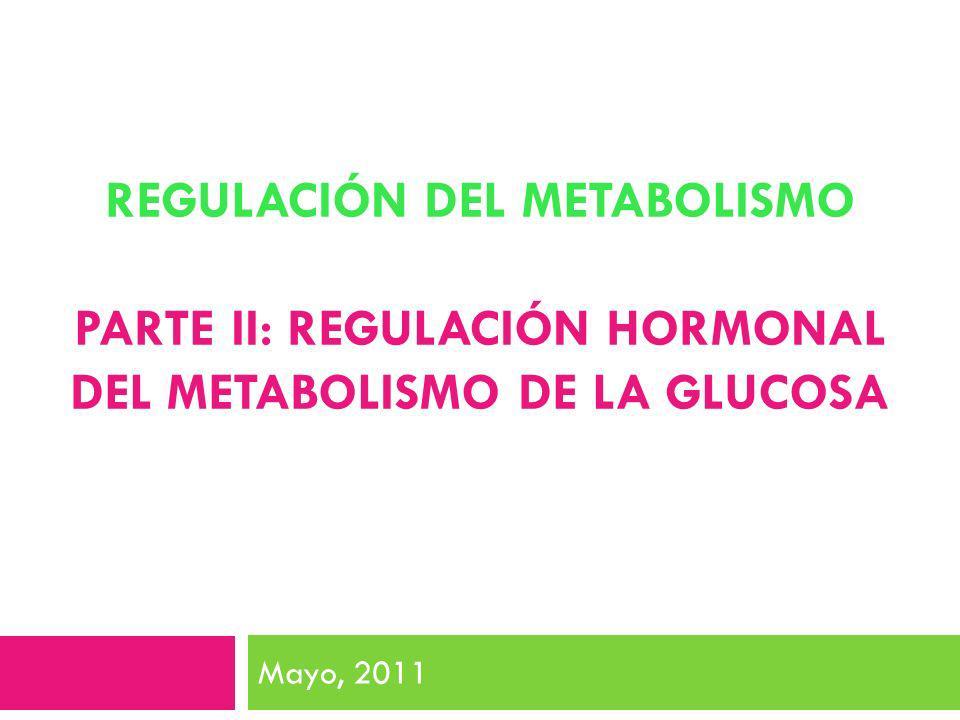 REGULACIÓN DEL METABOLISMO PARTE II: Regulación hormonal del metabolismo de la glucosa