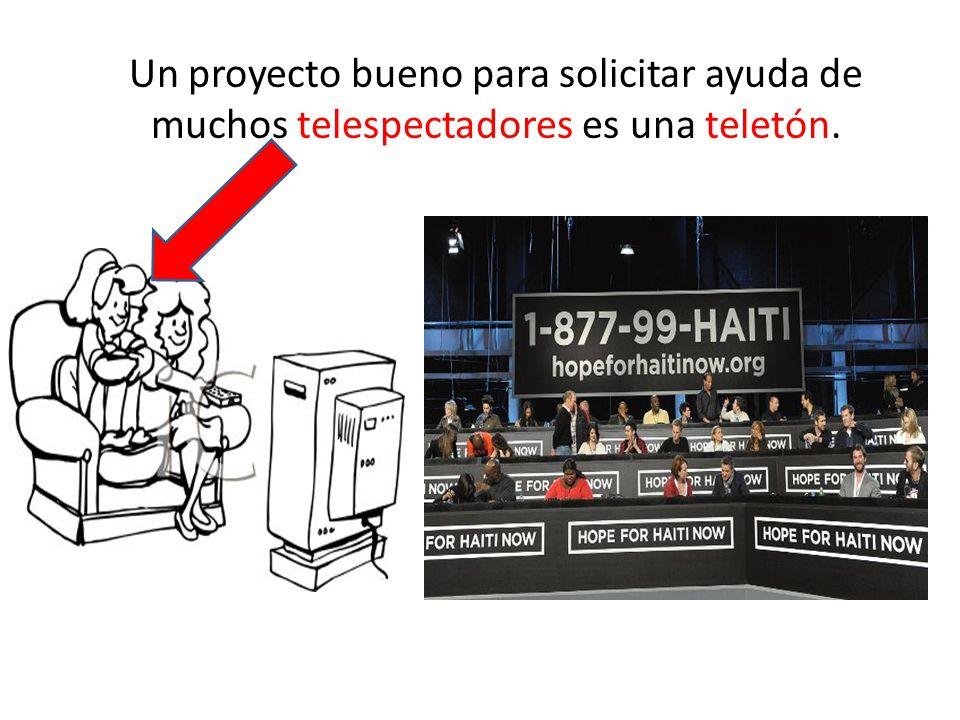 Un proyecto bueno para solicitar ayuda de muchos telespectadores es una teletón.