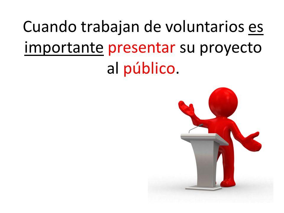 Cuando trabajan de voluntarios es importante presentar su proyecto al público.