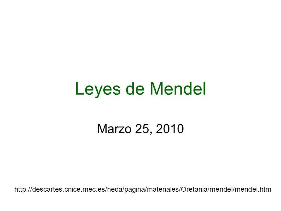 Leyes de Mendel Marzo 25, 2010.
