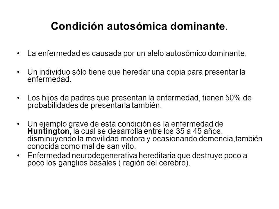 Condición autosómica dominante.